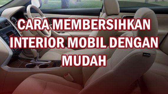 Cara Membersihkan Interior Mobil Dengan Mudah