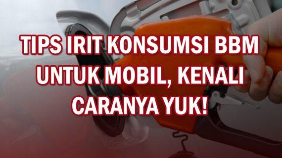 KENALI TIPS MOBIL IRIT KONSUMSI BBM